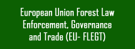 European Union Forest Law Enforcement, Governance and Trade (EU- FLEGT)